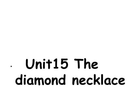 Unit15 The diamond necklace 1.To go on c______ 2.A large formal party at which people dance b___ 3.To know who someone is because you have seen him or.