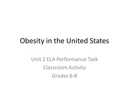 Obesity in the United States Unit 2 ELA Performance Task Classroom Activity Grades 6-8.