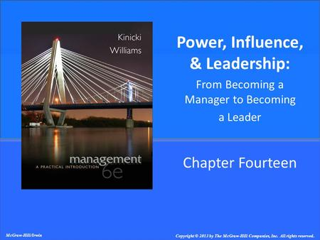 Chapter Fourteen Power, Influence, & Leadership: From Becoming a Manager to Becoming a Leader McGraw-Hill/Irwin Copyright © 2013 by The McGraw-Hill Companies,
