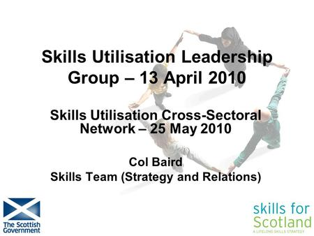 Easier for employers & individuals to access IAG Skills Utilisation Leadership Group – 13 April 2010 Skills Utilisation Cross-Sectoral Network – 25 May.