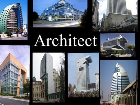 Architect. WHAT IS IT Architects design buildings Make them look appealing responsible for the function and safety of the buildings Must make sure that.