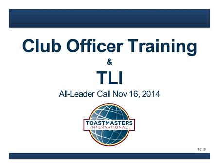 Club Officer Training & TLI All-Leader Call Nov 16, 2014 1313I.