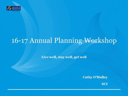 16-17 Annual Planning Workshop Live well, stay well, get well Cathy O'Malley SCI.