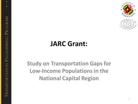 1 JARC Grant: Study on Transportation Gaps for Low-Income Populations in the National Capital Region.