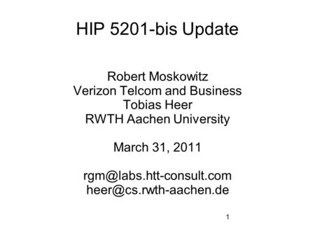 1 HIP 5201-bis Update Robert Moskowitz Verizon Telcom and Business Tobias Heer RWTH Aachen University March 31, 2011
