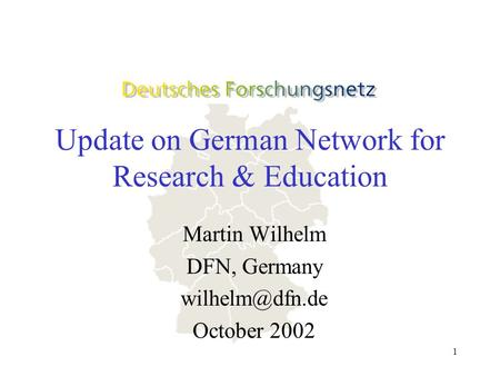 1 Update on German Network for Research & Education Martin Wilhelm DFN, Germany October 2002.