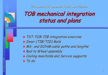 TOB meeting, 20.9.2005 1 TOB meeting 20 September 2005, Antti Onnela: TOB mechanical integration status and plans n TST-TOB-TIB integration exercise n.