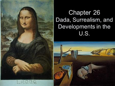 Chapter 26 Dada, Surrealism, and Developments in the U.S.