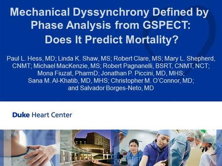 All Rights Reserved, Duke Medicine 2008 Mechanical Dyssynchrony Defined by Phase Analysis from GSPECT: Does It Predict Mortality? Paul L. Hess, MD; Linda.
