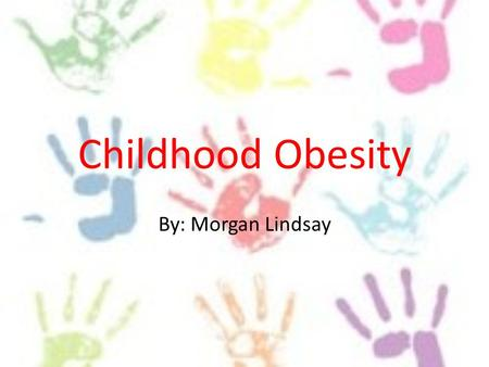 Childhood Obesity By: Morgan Lindsay. Overview Introduction Overweight Obese Causes and Prevention Risks Media Effects Change?