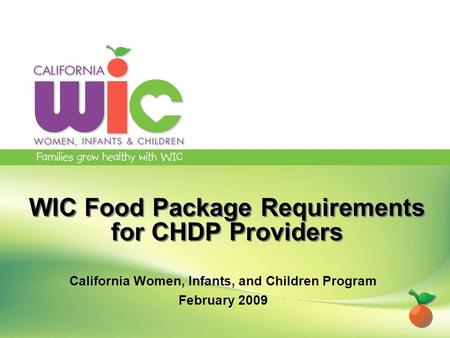 WIC Food Package Requirements for CHDP Providers California Women, Infants, and Children Program February 2009.