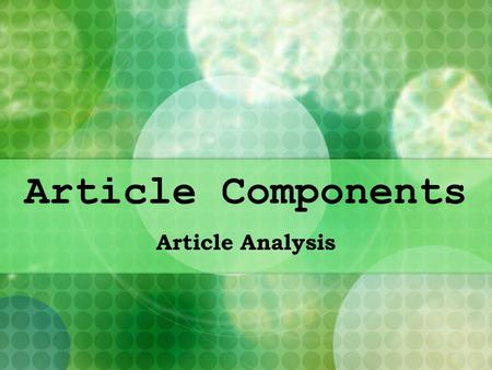 Article Components Article Analysis. Article Components Talking Points: Content Angle Opinion Structure Relevancy.