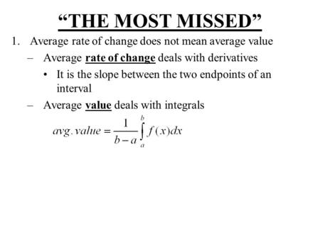 """THE MOST MISSED"" 1.Average rate of change does not mean average value –Average rate of change deals with derivatives It is the slope between the two endpoints."