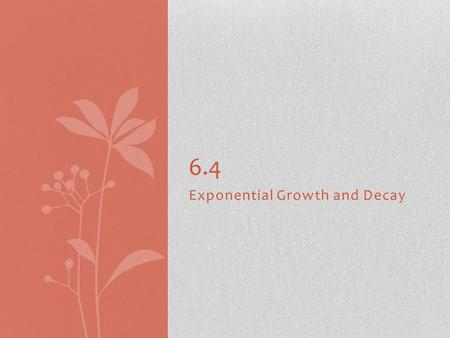 Exponential Growth and Decay 6.4. Slide 6- 2 Quick Review.