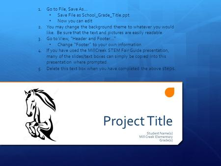Project Title Student Name(s) Mill Creek Elementary Grade(s) 1.Go to File, Save As… Save File as School_Grade_Title.ppt Now you can edit 2.You may change.