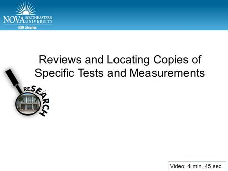 Video: min. Reviews and Locating Copies of Specific Tests and Measurements Video: 4 min. 45 sec.