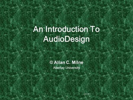 An Introduction To AudioDesign v12.7.20 © Allan C. Milne Abertay University.