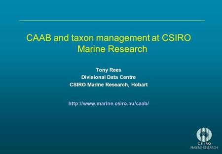 CAAB and taxon management at CSIRO Marine Research Tony Rees Divisional Data Centre CSIRO Marine Research, Hobart