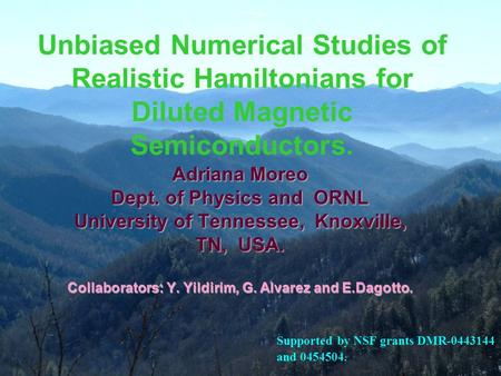 Unbiased Numerical Studies of Realistic Hamiltonians for Diluted Magnetic Semiconductors. Adriana Moreo Dept. of Physics and ORNL University of Tennessee,