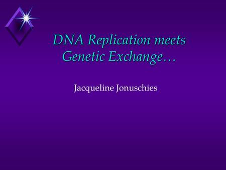 DNA Replication meets Genetic Exchange… Jacqueline Jonuschies.