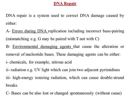DNA Repair DNA repair is a system used to correct DNA damage caused by either: A- Errors during DNA replication including incorrect base-pairing (mismatching.