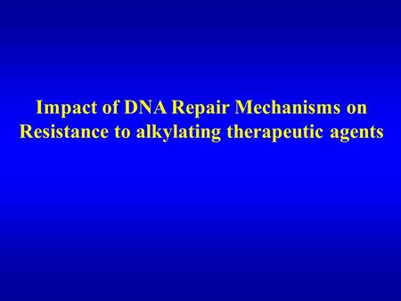Impact of DNA Repair Mechanisms on Resistance to alkylating therapeutic agents.