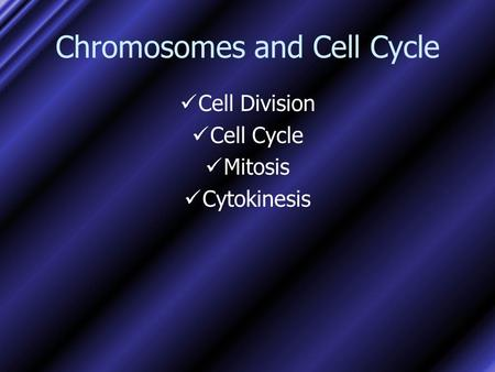 Chromosomes and Cell Cycle Cell Division Cell Cycle Mitosis Cytokinesis.