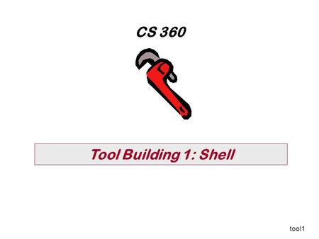 Tool Building 1: <strong>Shell</strong> CS 360 tool1. Page 2 tools1 CS 360, WSU Vancouver What is Systems Programming? (again) hardware drivers OS services system programs.
