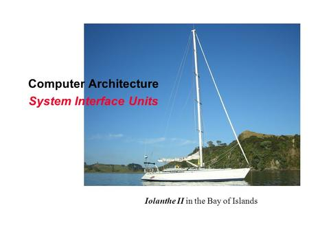 Computer Architecture System Interface Units Iolanthe II in the Bay of Islands.