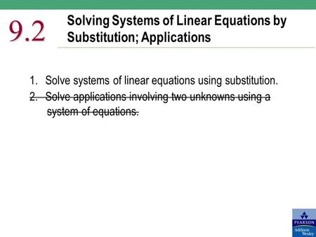 Solving Systems of Linear Equations by Substitution; Applications 9.2 1.Solve systems of linear equations using substitution. 2.Solve applications involving.