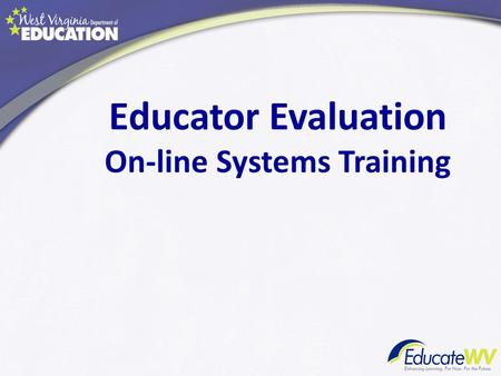 Educator Evaluation On-line Systems Training. History of the Evaluation System In 2011-2012, the new Evaluation System was piloted in 25 schools. In 2012,