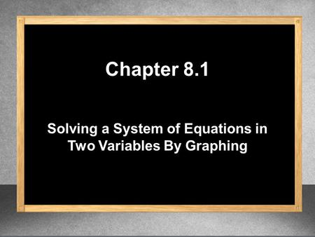 Solving a System of Equations in Two Variables By Graphing Chapter 8.1.
