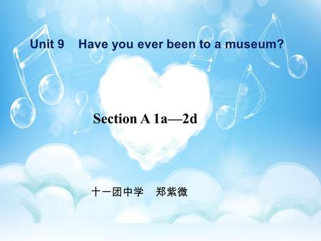 Section A 1a—2d Unit 9 Have you ever been to a museum? 十一团中学 郑紫微.