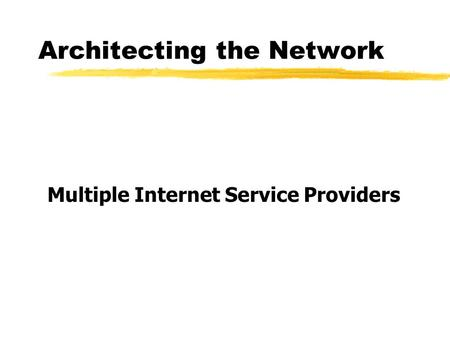 Architecting the Network Multiple Internet Service Providers.