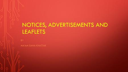 NOTICES, ADVERTISEMENTS AND LEAFLETS BY MA'AM SANA KHATTAK.