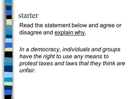 Starter Read the statement below and agree or disagree and explain why. In a democracy, individuals and groups have the right to use any means to protest.