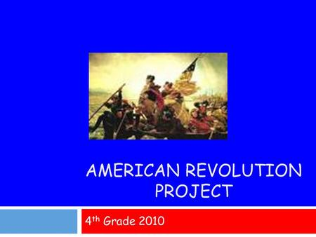 AMERICAN REVOLUTION PROJECT 4 th Grade 2010. Day 1  Watch Revolutionary War Video  Begin Research at KidsPast.com  Chapter 19 The American Revolution.