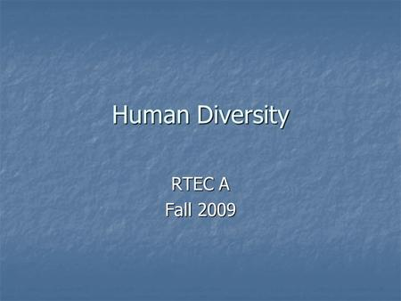 Human Diversity RTEC A Fall 2009. What is Human Diversity? 1. Is also known as cultural diversity. 2. It means the inherent differences among people.