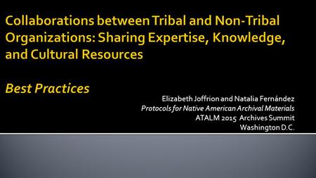 Elizabeth Joffrion and Natalia Fernández Protocols for Native American Archival Materials ATALM 2015 Archives Summit Washington D.C.