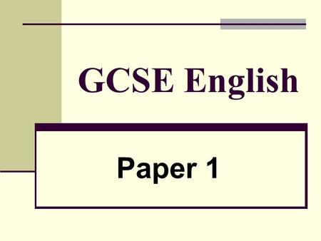 GCSE English Paper 1. Timing: 2 hours allowed in total Section A:Tests Reading Skills allow 40 minutes Section B: Tests Writing Skills allow 30 minutes.