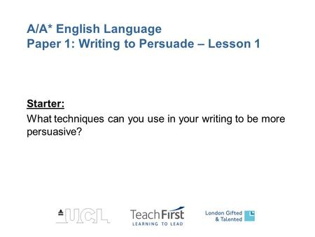 A/A* English Language Paper 1: Writing to Persuade – Lesson 1 Starter: What techniques can you use in your writing to be more persuasive?