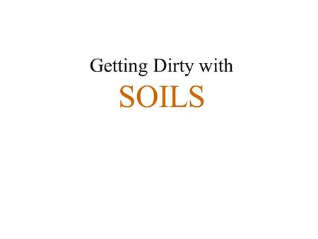 Getting Dirty with SOILS. Older than dirt????!!!!