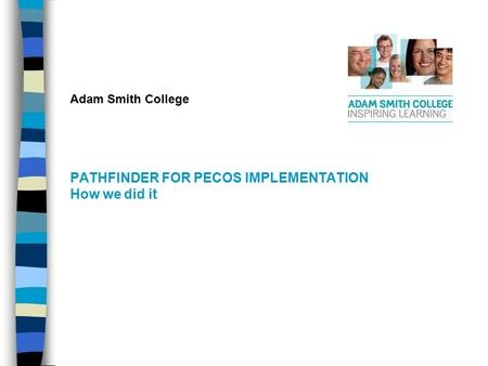 Adam Smith College PATHFINDER FOR PECOS IMPLEMENTATION How we did it.