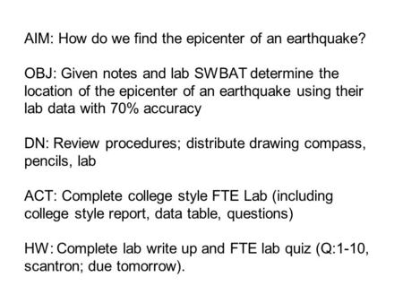 AIM: How do we find the epicenter of an earthquake? OBJ: Given notes and lab SWBAT determine the location of the epicenter of an earthquake using their.