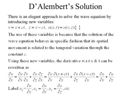 D'Alembert's Solution There is an elegant approach to solve the wave equation by introducing new variables:
