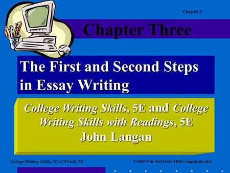 ©2000 The McGraw-Hill Companies, Inc. College Writing Skills, 5E/ CWSwR, 5E Chapter 3 The First and Second Steps in Essay Writing College Writing Skills,