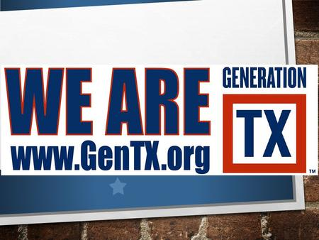 WHAT IS GENERATION TX WEEK? A TIME TO PLAN THE FUTURE FOCUS ON THE PURSUIT OF HIGHER EDUCATION BEGIN PLANNING FOR LIFE AFTER HIGH SCHOOL.