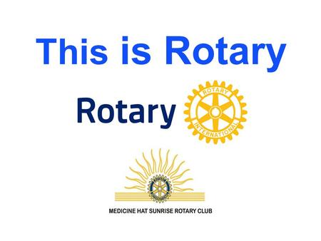 This is Rotary. Rotary is an International Organization u There are 531 districts in over 200 countries & geographical areas throughout the world. Membership.