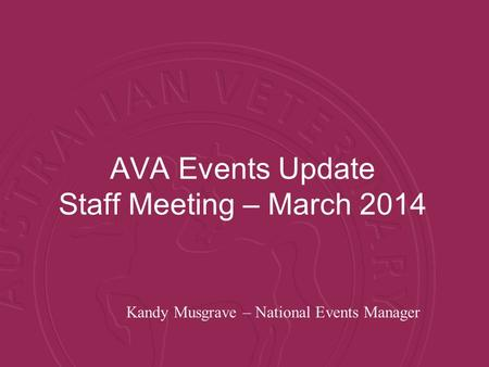 AVA Events Update Staff Meeting – March 2014 Kandy Musgrave – National Events Manager.