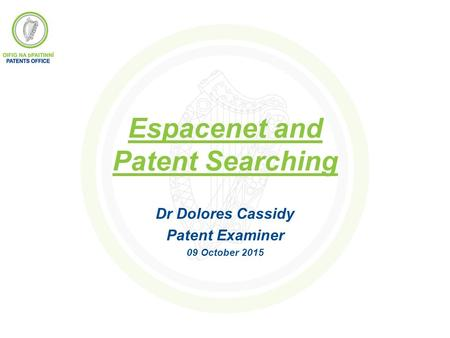 Espacenet and Patent Searching Dr Dolores Cassidy Patent Examiner 09 October 2015.